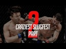 CRAZIEST SLUGFEST IN MMA HISTORY Part 2