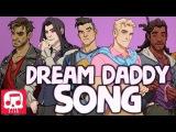 DREAM DADDY SONG by JT Machinima -