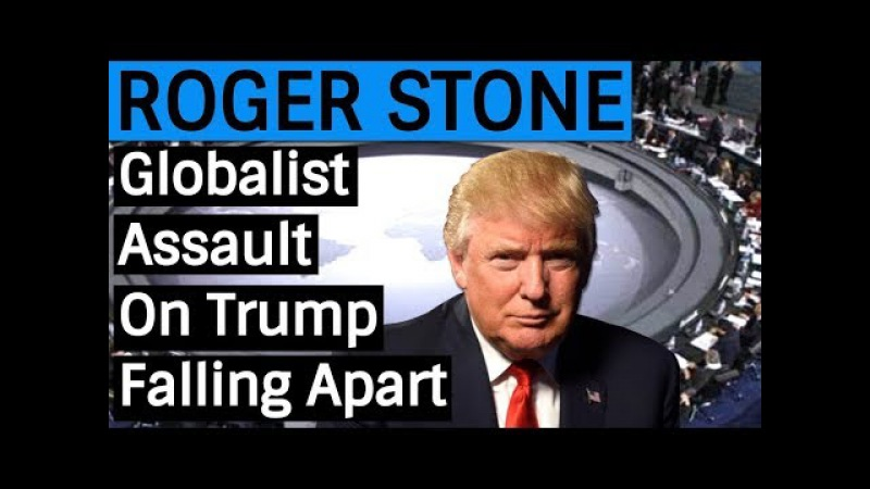 Roger Stone: Globa|ist Assau|t on Dona|d Trump Is Fa||ing Apart