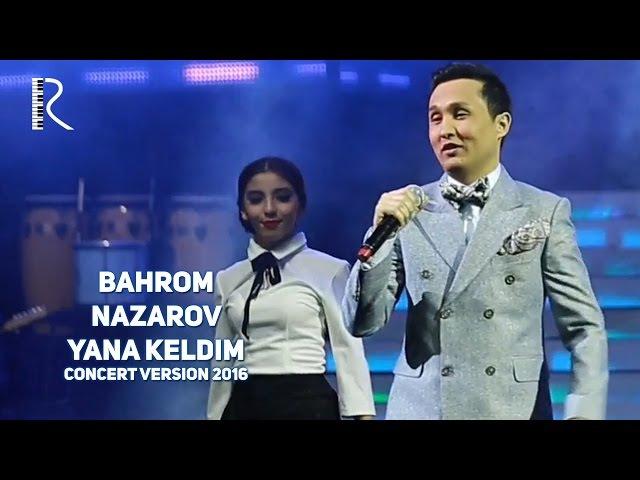 Bahrom Nazarov - Yana keldim | Бахром Назаров - Яна келдим (concert version 2016)