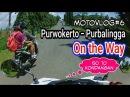 MotoVlog6 || Jalur Purwokerto Purbalingga || Ora Ngapak Ora Kepenak