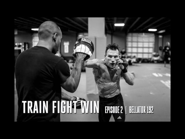 TRAIN FIGHT WIN | EPISODE 2 | BELLATOR 192