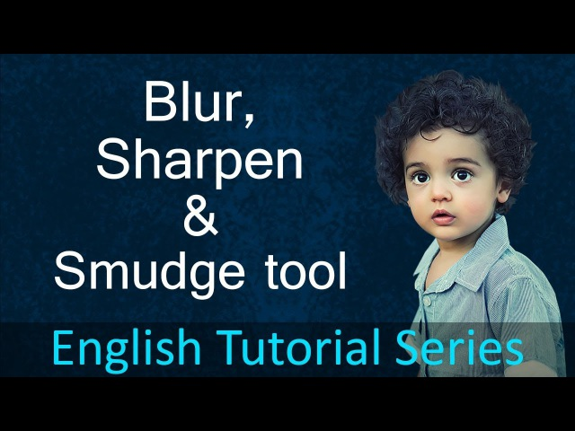 Blur, Sharpen and Smudge tool in Photoshop (Lesson 26)