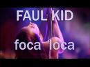Faul Kid Foca Loca