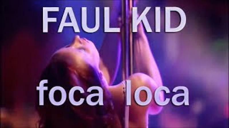 Faul Kid - Foca Loca