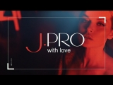 J.PRO with love