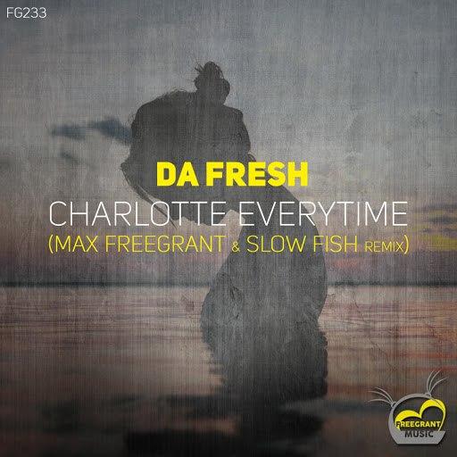 Da Fresh альбом Charlotte Everytime (Max Freegrant & Slow Fish Remix)
