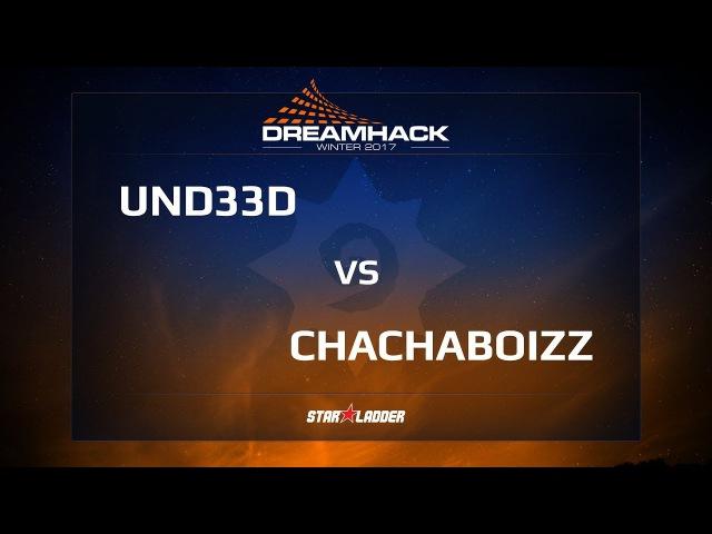 Un33d vs Chachaboizz 1 4 DreamHack Winter 2017