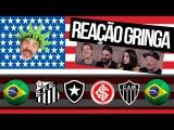 Gringos Reagem aos Hinos de Futebol Parte 3 com SANTOS/INTER/GALO/BOTAFOGO