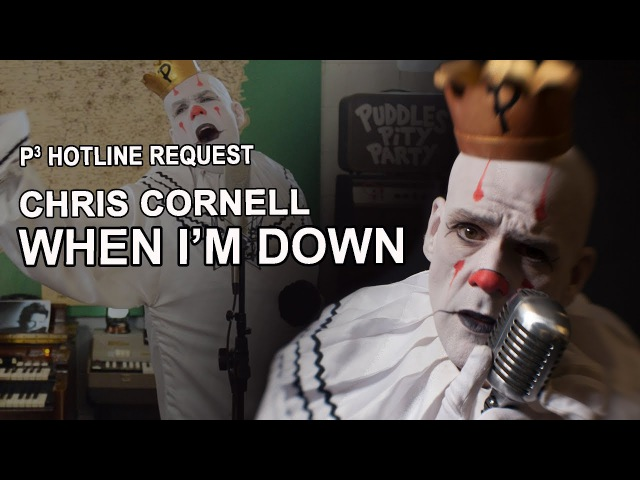 Chris Cornell Tribute - When I'm Down Cover - Puddles Pity Party