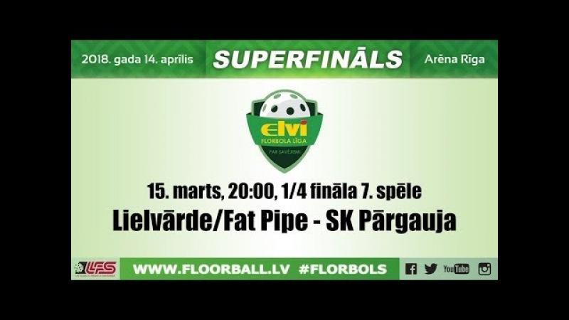 ELVI florbola līga: Lielvārde/Fat Pipe - SK Pārgauja (1/4 F, 7. spēle, 15.03.2018)