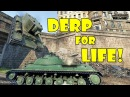 World of Tanks Funny Moments DERP FOR LIFE