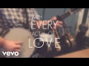 Jason Gray With Every Act Of Love Lyric Video