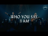 Hillsong Worship - Who You Say I Am (Live) #TCBM