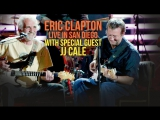 Eric Clapton - Live in San Diego (2007) with Special Guest JJ Cale Эрик клэптон
