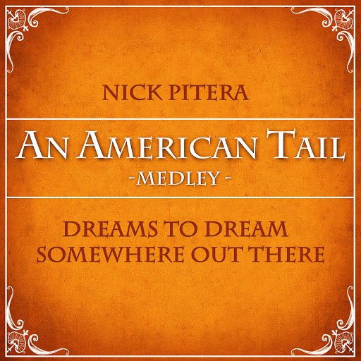 """Nick Pitera альбом Medley: Dreams to Dream / Somewhere Out There (From """"An American Tail"""")"""