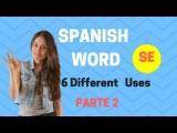 How to use the Spanish word 'SE' / PART 2 (Learn the 6 different uses) [2018]