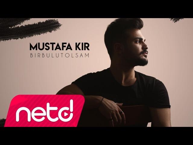 Mustafa Kır - Bir Bulut Olsam