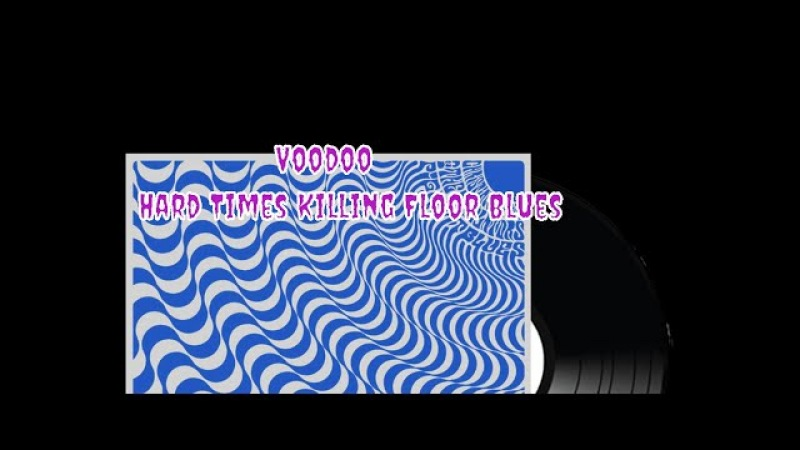 Voodoo - - Hard Times Killing Floor Blues