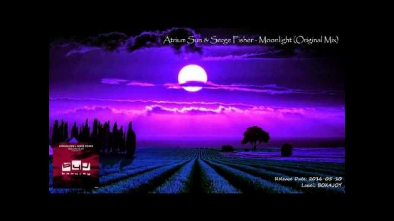 Atrium Sun Serge Fisher Moonlight Original Mix смотреть онлайн без регистрации