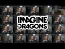 Imagine Dragons ACAPELLA Medley Thunder Whatever it Takes Believer Radioactive and MORE