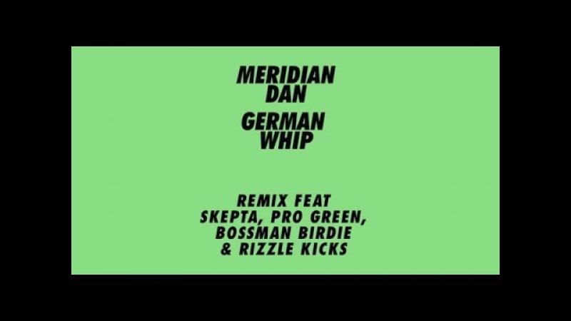 OFFICIAL Meridian Dan - German Whip (Remix) Feat. Skepta, Pro Green, Bossman Birdie Rizzle Kicks