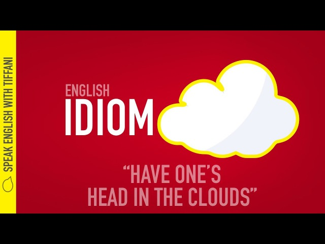 Daily English Idioms Have one's head in the clouds