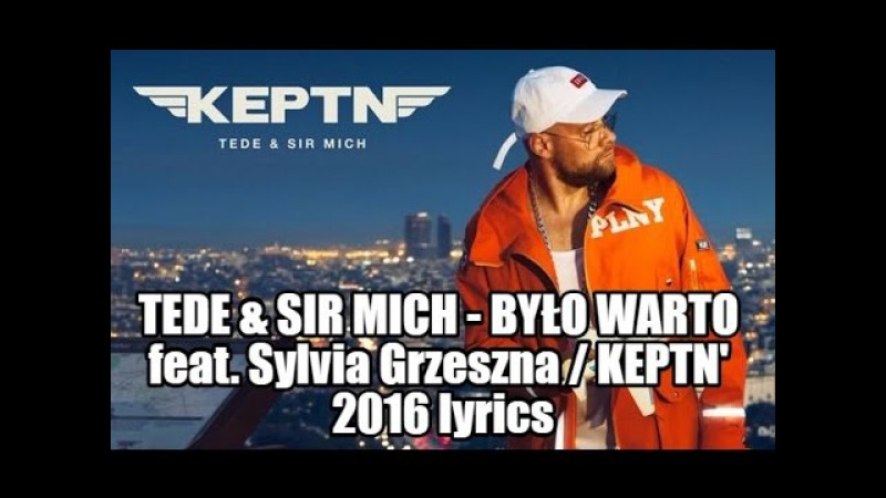 TEDE SIR MICH BYŁO WARTO feat Sylvia Grzeszna KEPTN' 2016 lyrics