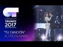TU CANCIÓN - Alfred y Amaia (Segunda Actuación)   OT 2017   Gala Eurovisión
