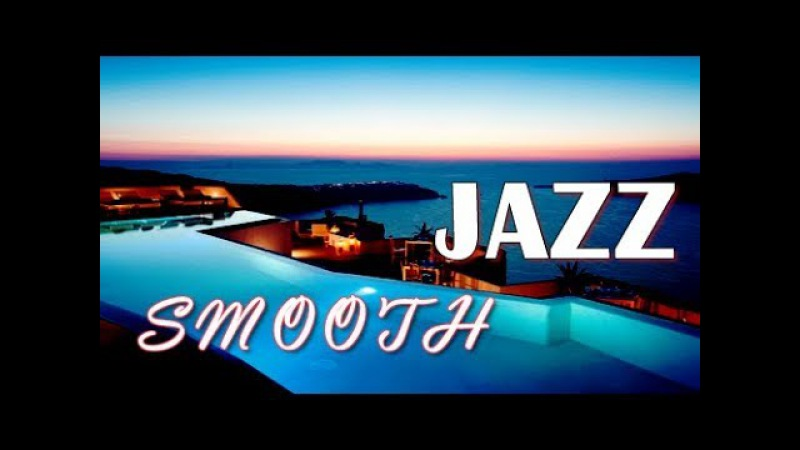 JAZZ INSTRUMENTAL SMOOTH SUMMER CAFE JAZZ LOUNGE RELAXING CHILLOUT TOP MUSIC MIX 2018