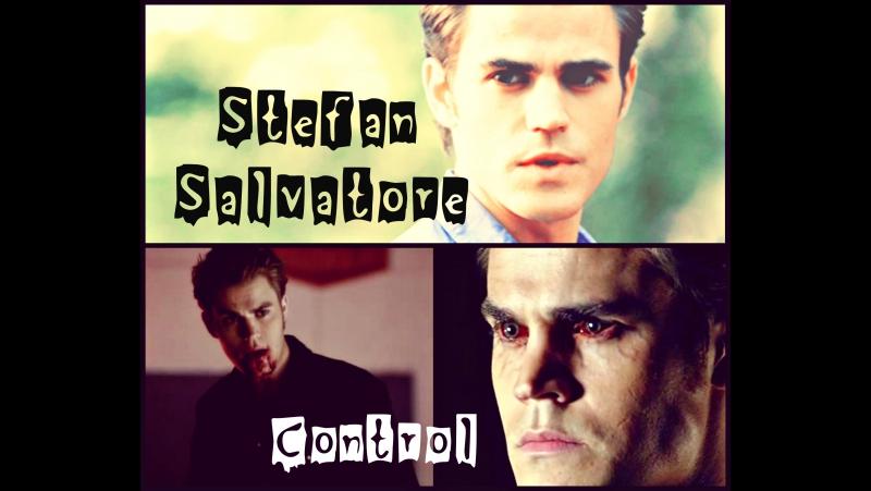 Стефан Сальваторе | Control | Дневники вампира