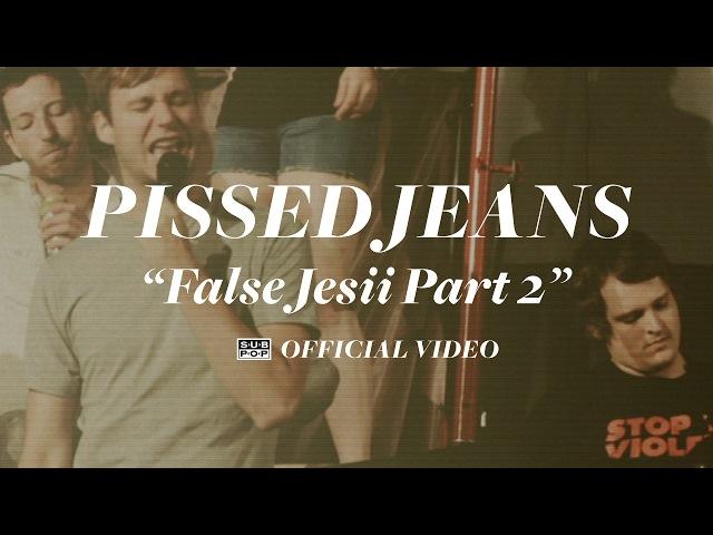 Pissed Jeans - False Jesii Part 2 [OFFICIAL VIDEO]