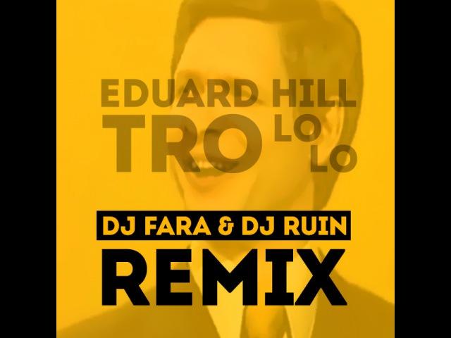 Eduard Hill - Trololo Song (DJ Ruin DJ Fara Remix)