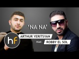 Arthur Yeritsyan ft. Robby El Sol - Na Na (Audio) Armenian French Pop-Rap HF JUN 17