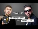 Arthur Yeritsyan ft. Robby El Sol - Na Na (Audio) Armenian French Pop-Rap HF JUN 17