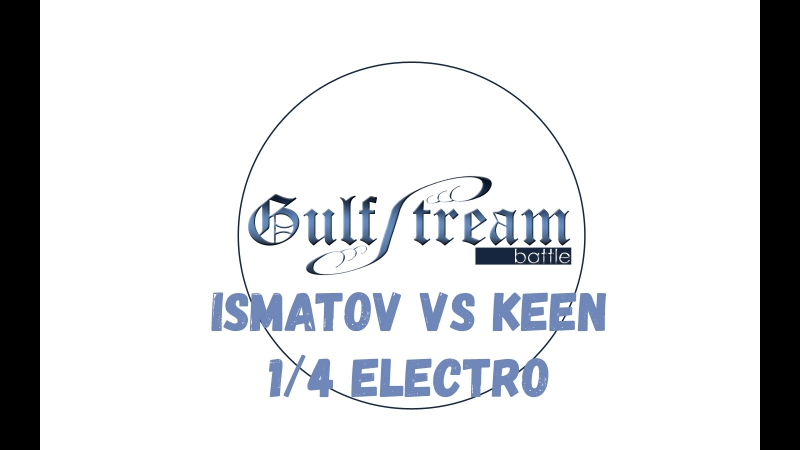 Ismatov vs Keen() 1/4 Electro Gulf Stream Battle