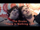 The Drums - There is Nothing Left (Official Music Video)