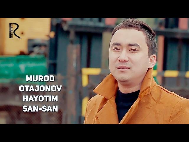Murod Otajonov - Hayotim san-san | Мурод Отажонов - Хаётим сан-сан