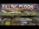 Killing Floor 2   PLAYING WITH A LOT OF CUSTOM Weapons! - Weapon Mod For KF2! (Needs To Be Official)