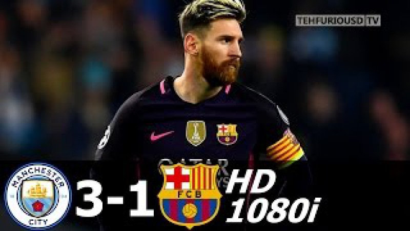 Man City vs FC Barcelona 3-1 All Goals and Highlights with English Commentary (UCL) 2016-17 HD 1080i