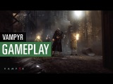 Vampyr - Геймплей