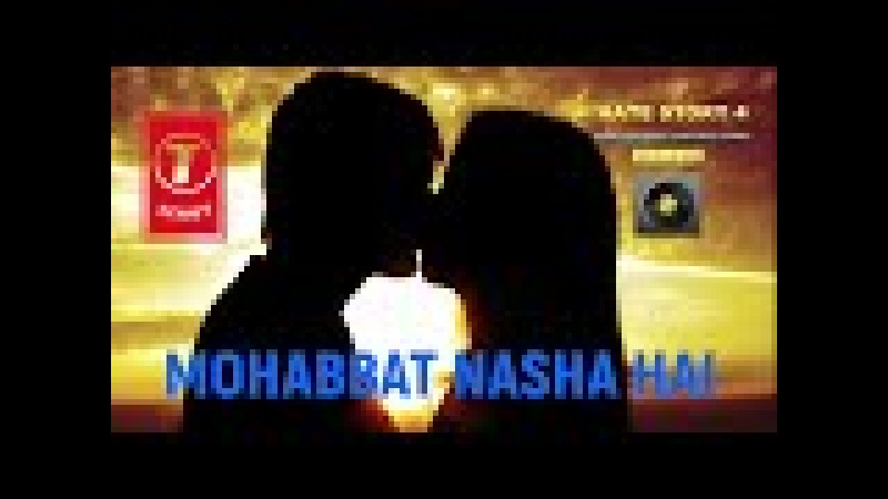 Mohabbat Nasha Hai ( REMIX ) Full Song Hate Story 4 T-series