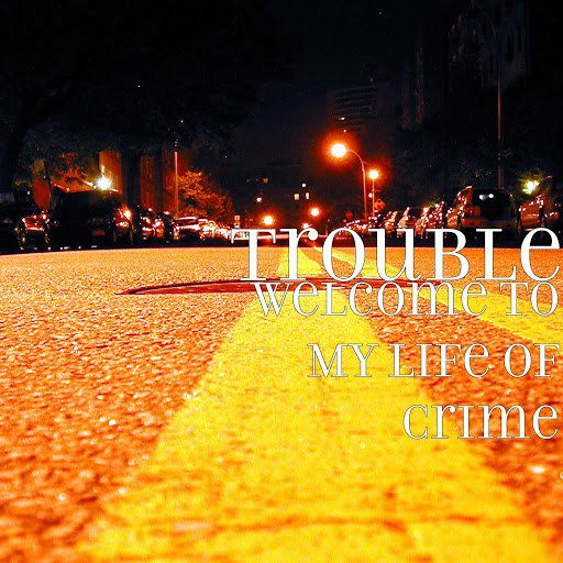 Trouble альбом Welcome to My Life of Crime