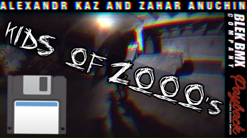 ALEX KAZ ZAHAR ANUCHIN - KIDS of 2000's
