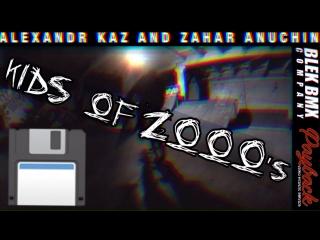 ALEX KAZ & ZAHAR ANUCHIN - KIDS of 2000's