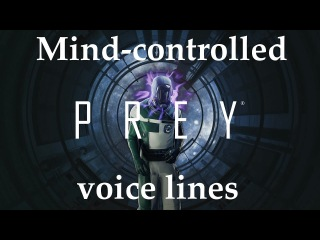[Prey] All voice lines for the mind-controlled humans