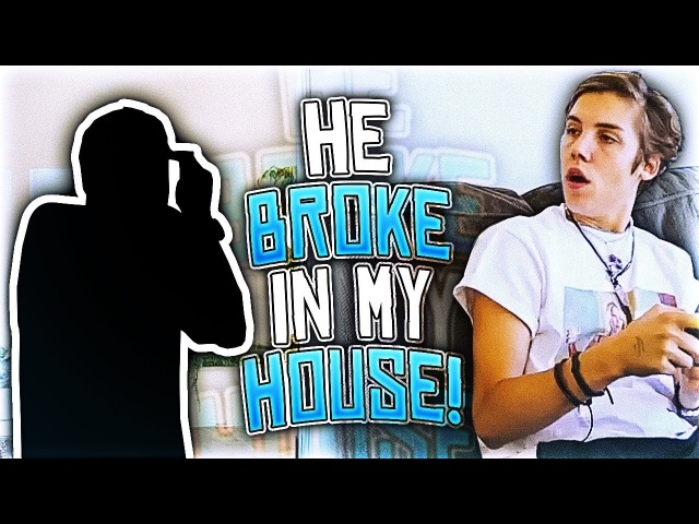 HE BROKE IN MY HOUSE!