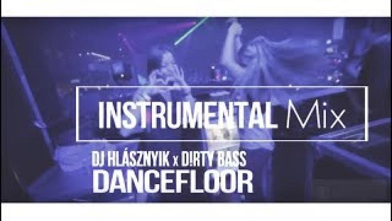 Dj Hlásznyik x D!rty Bass - Dancefloor (Instrumental Mix) [2018]