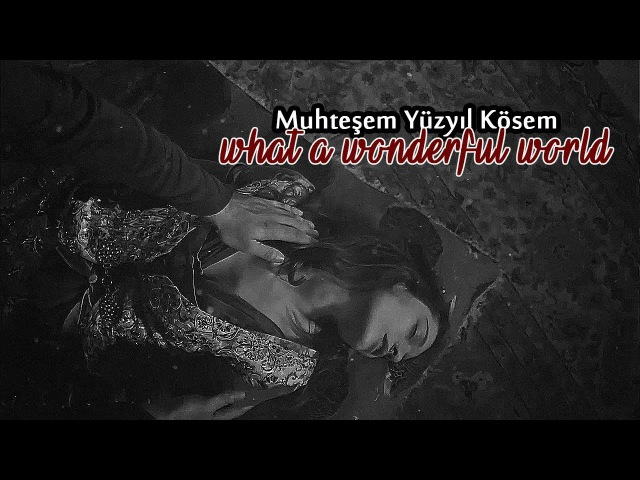 ■ Muhtesem Yüzyil Kösem ● What a Wonderful World ■