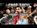 System Of A Down Chop Suey Animal Cover